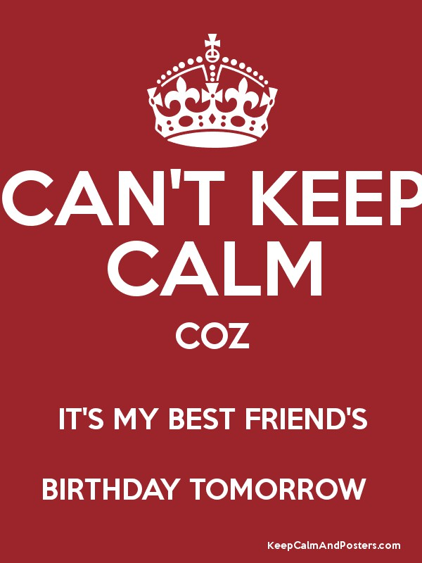 Cant keep calm coz its my best friends birthday tomorrow keep cant keep calm coz its my best friends birthday tomorrow poster thecheapjerseys Images