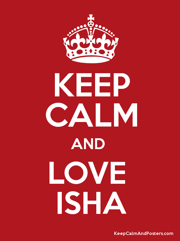 KEEP CALM AND LOVE ISHA - Keep Calm and Posters Generator, Maker For