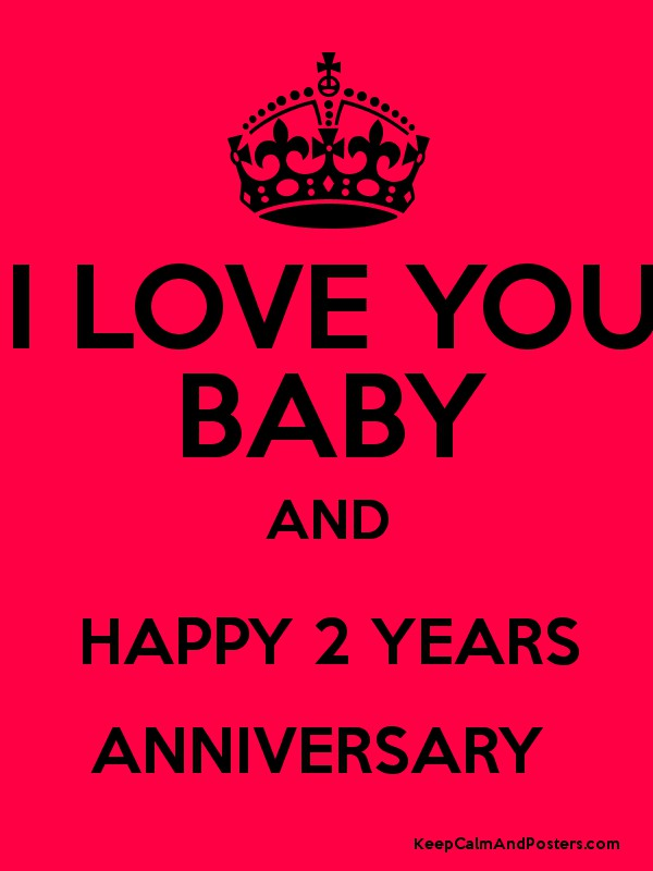 i love you baby and happy 2 years anniversary keep calm and