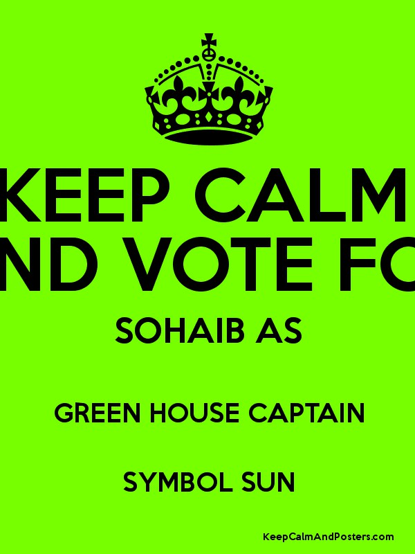 Keep Calm And Vote For Sohaib As Green House Captain Symbol Sun