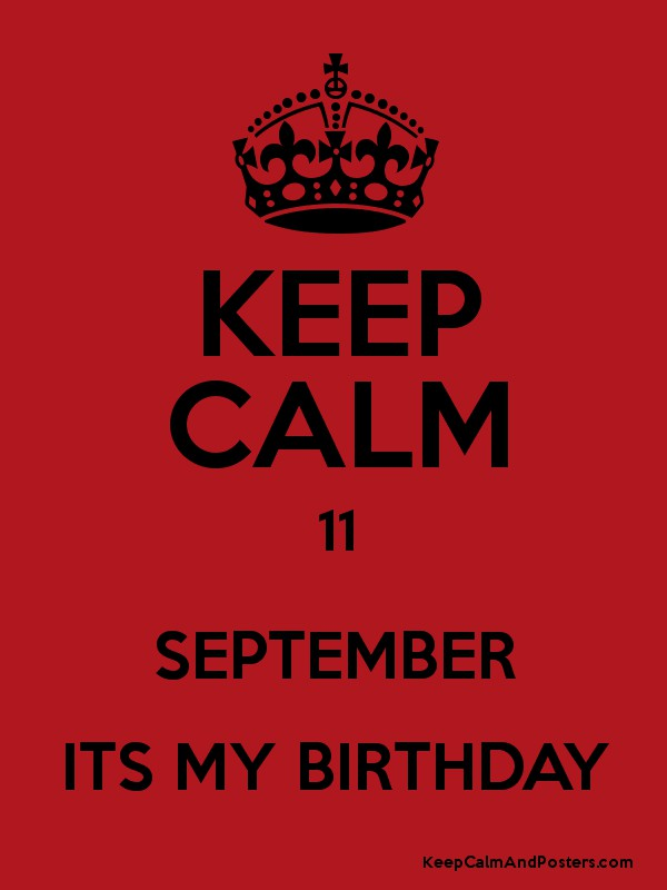 KEEP CALM 11 SEPTEMBER ITS MY BIRTHDAY Poster