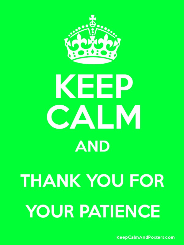 Keep Calm And Thank You For Your Patience Keep Calm And Posters Generator Maker For Free Keepcalmandposters Com We appreciate your patience and apologize for any inconvenience. keep calm and posters generator maker