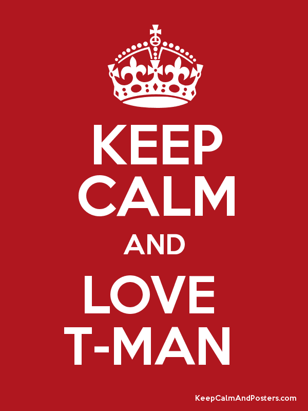 cheap for discount 94364 41206 KEEP CALM AND LOVE T-MAN - Keep Calm and Posters Generator ...