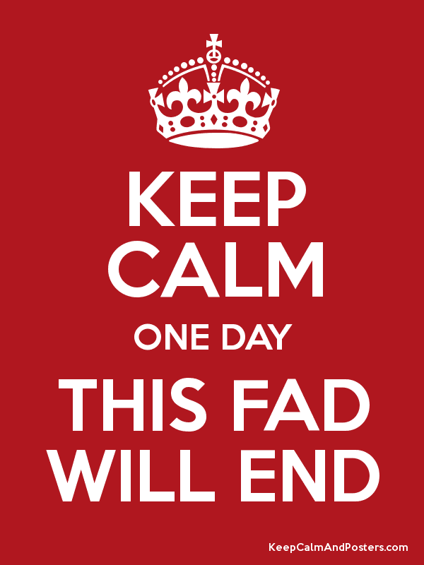 KEEP CALM ONE DAY THIS FAD WILL END Poster