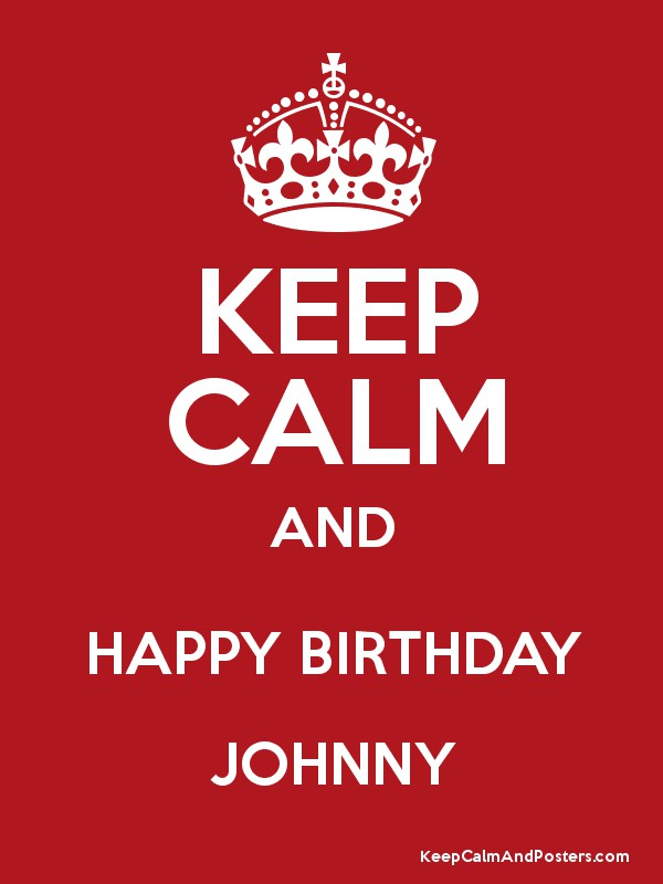 KEEP CALM AND HAPPY BIRTHDAY JOHNNY Poster