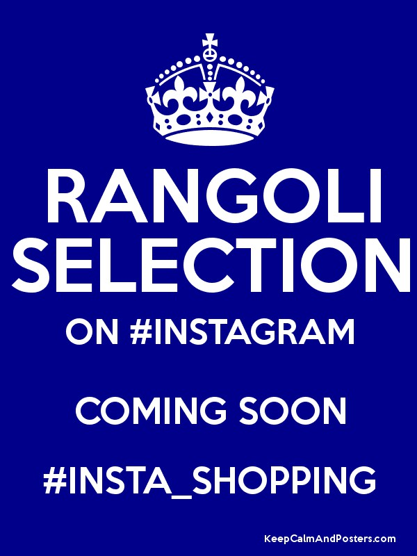 rangoli selection on instagram coming soon insta shopping keep calm and posters generator. Black Bedroom Furniture Sets. Home Design Ideas