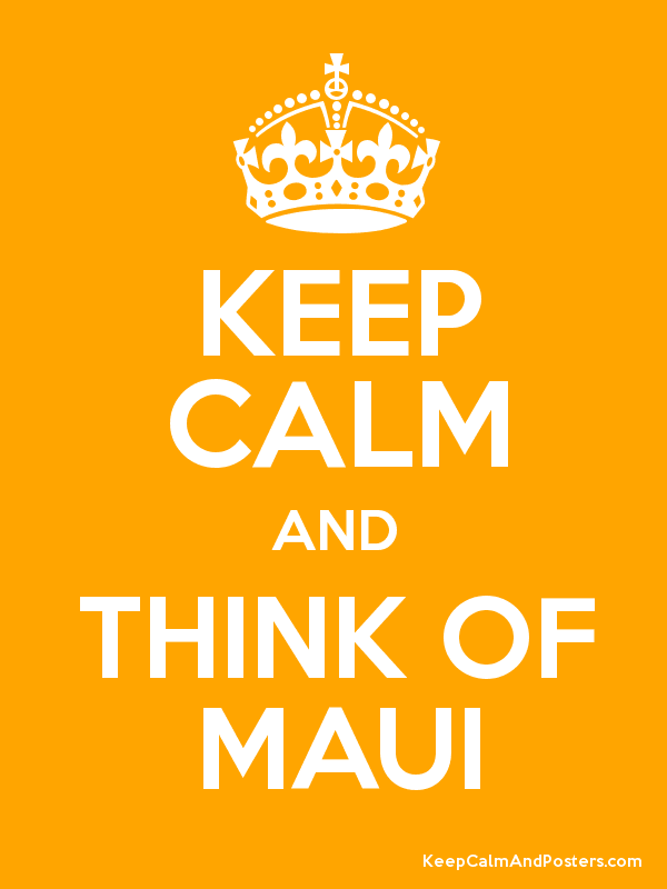 KEEP CALM AND THINK OF MAUI Poster