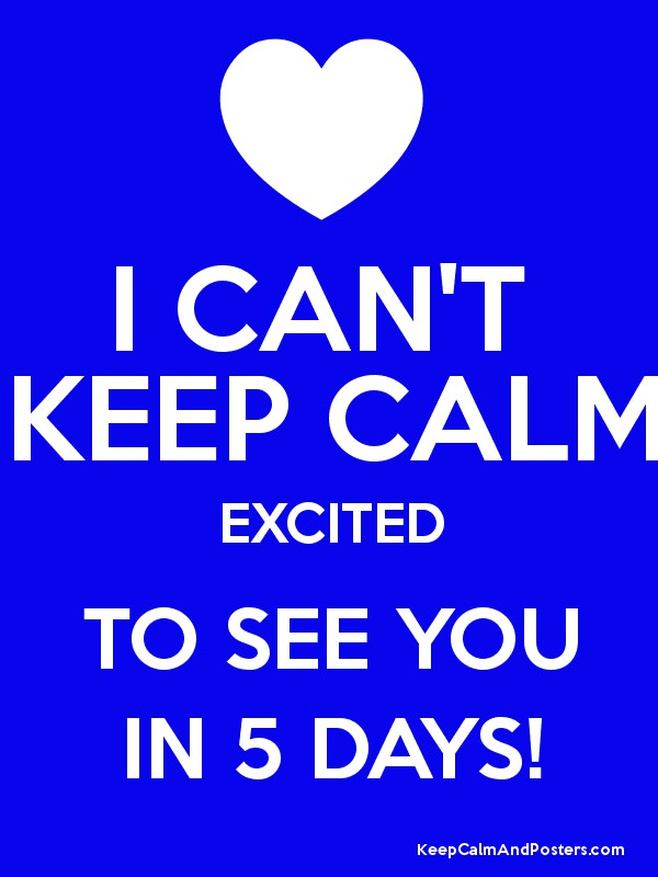 Can t keep calm excited to see you in 5 days poster