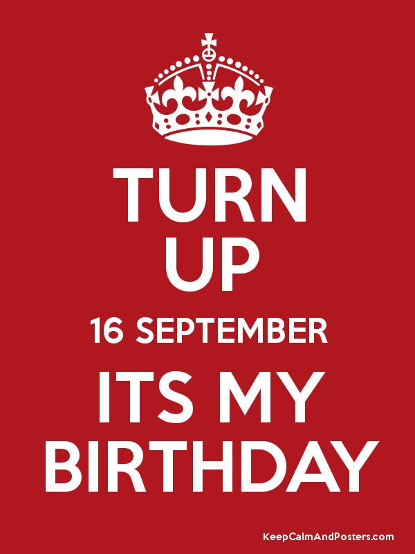 TURN UP 16 SEPTEMBER ITS MY BIRTHDAY Poster