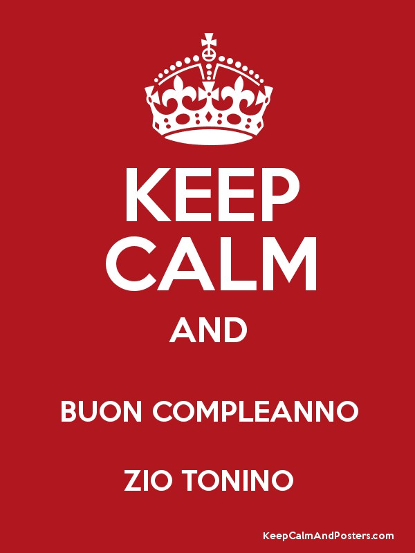 Keep Calm And Buon Compleanno Zio Tonino Keep Calm And Posters