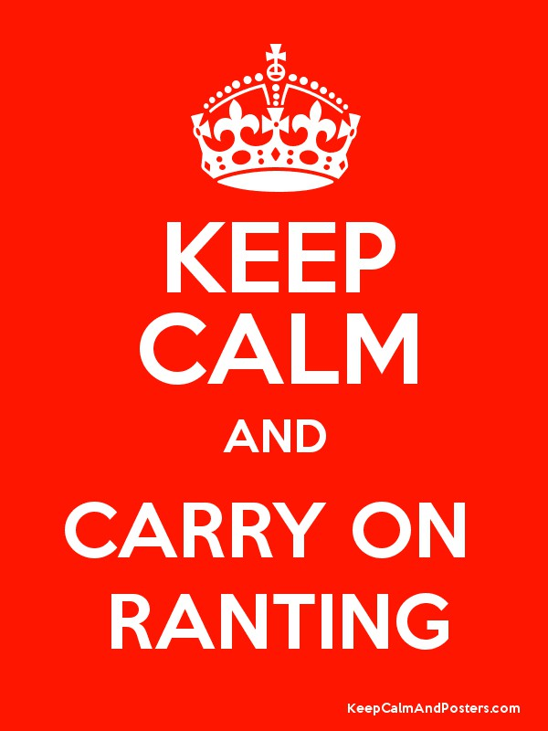 KEEP CALM AND CARRY ON RANTING Poster
