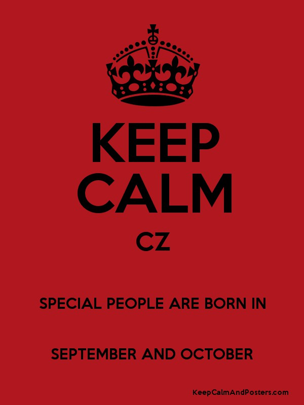 KEEP CALM CZ SPECIAL PEOPLE ARE BORN IN SEPTEMBER AND OCTOBER Poster