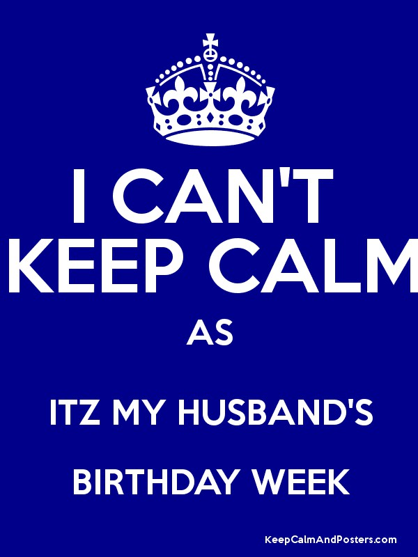 I CANT KEEP CALM AS ITZ MY HUSBANDS BIRTHDAY WEEK Poster