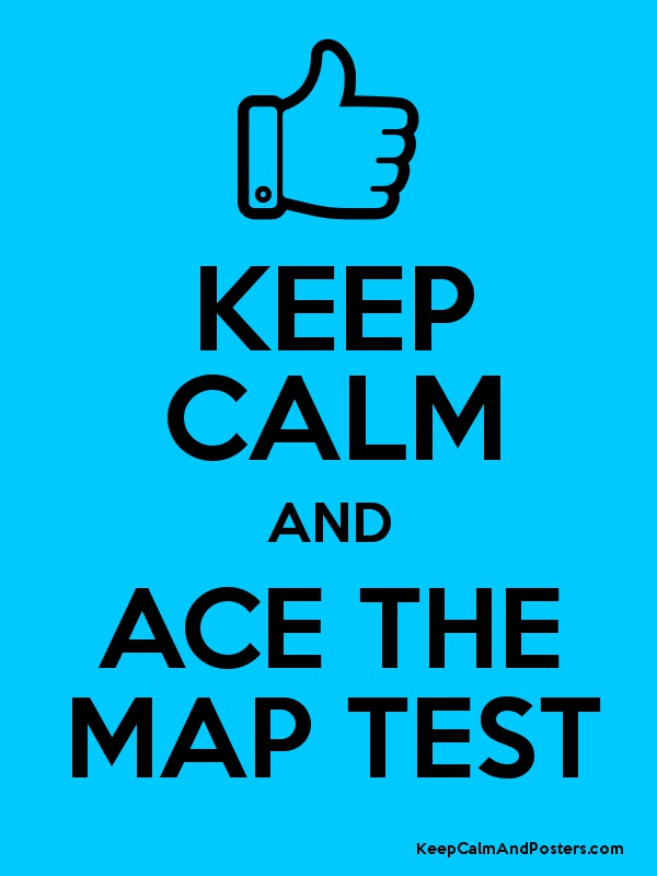 KEEP CALM AND ACE THE MAP TEST Keep Calm And Posters Generator - Map testing
