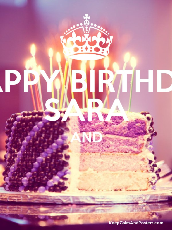 Happy Birthday Sara And Keep Calm And Posters Generator Maker For
