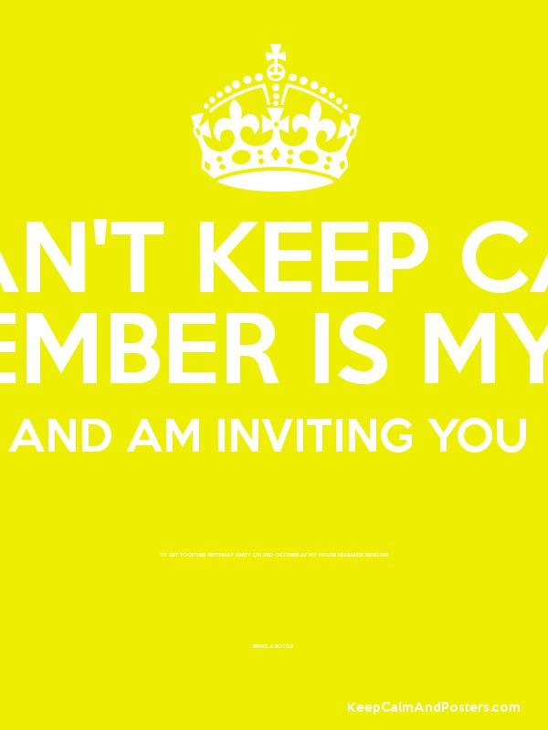 I CANu0027T KEEP CALM 30TH SEPTEMBER IS MY BIRTHDAY AND AM INVITING YOU TO