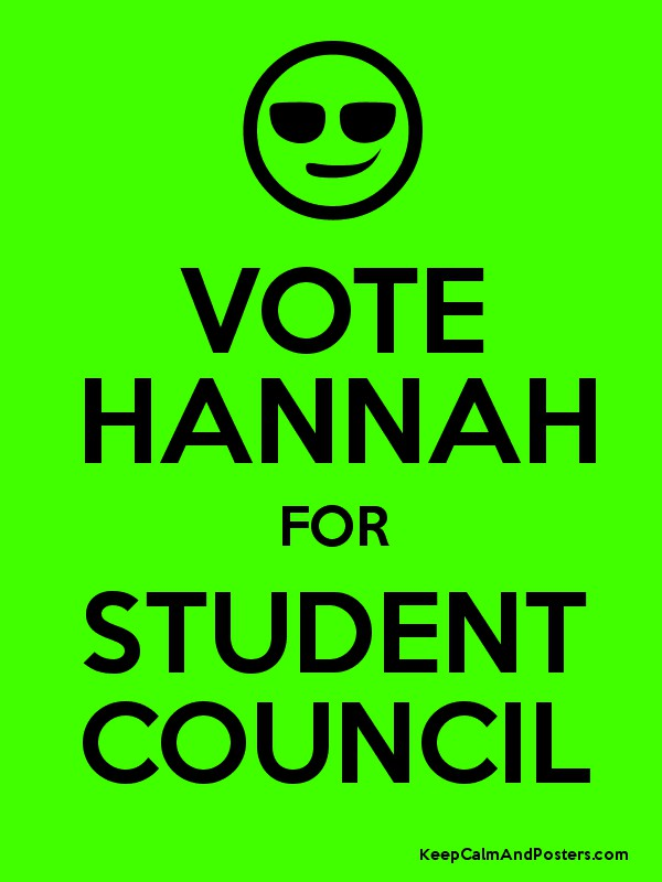 VOTE HANNAH FOR STUDENT COUNCIL - Keep Calm and Posters ...