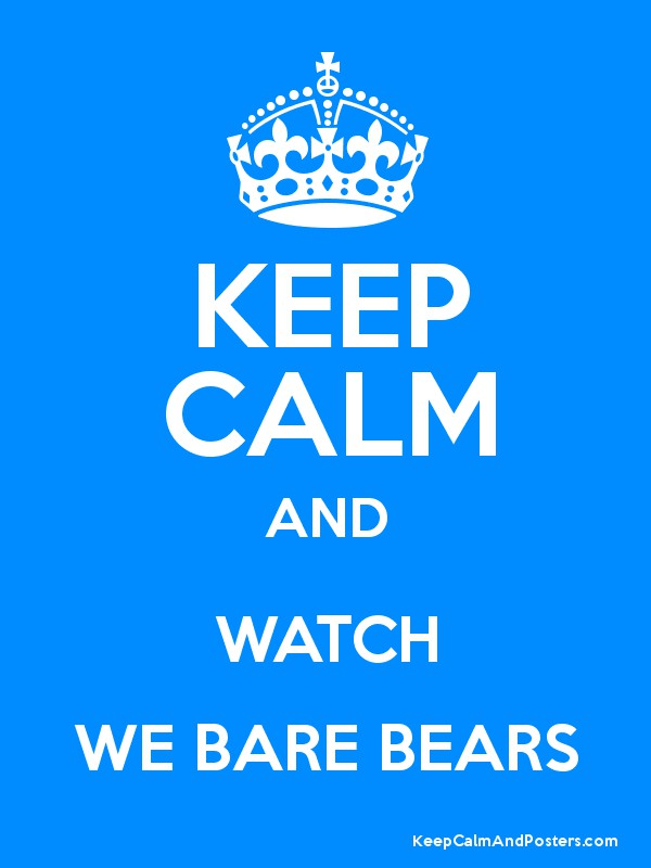 keep calm and watch we bare bears keep calm and posters generator