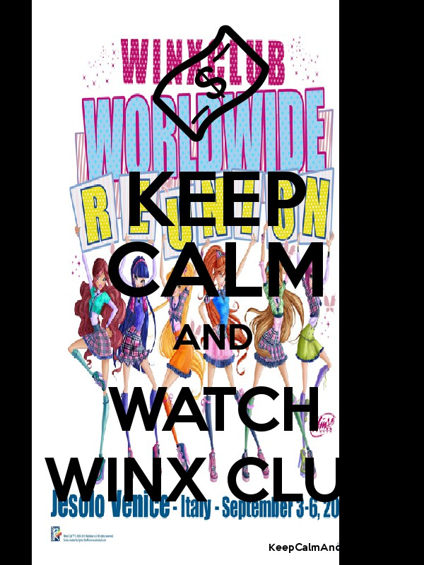 KEEP CALM AND WATCH WINX CLUB - Keep Calm and Posters