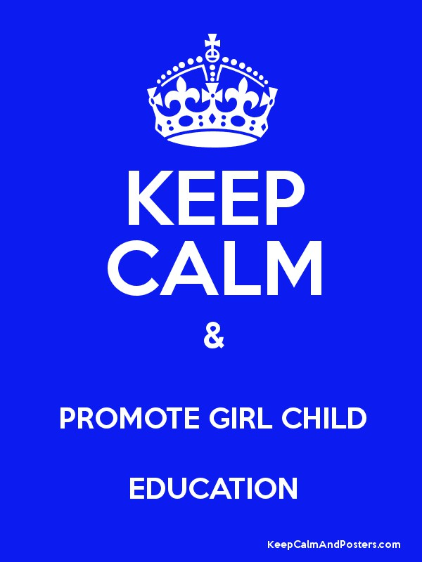 KEEP CALM & PROMOTE GIRL CHILD EDUCATION - Keep Calm and Posters ...