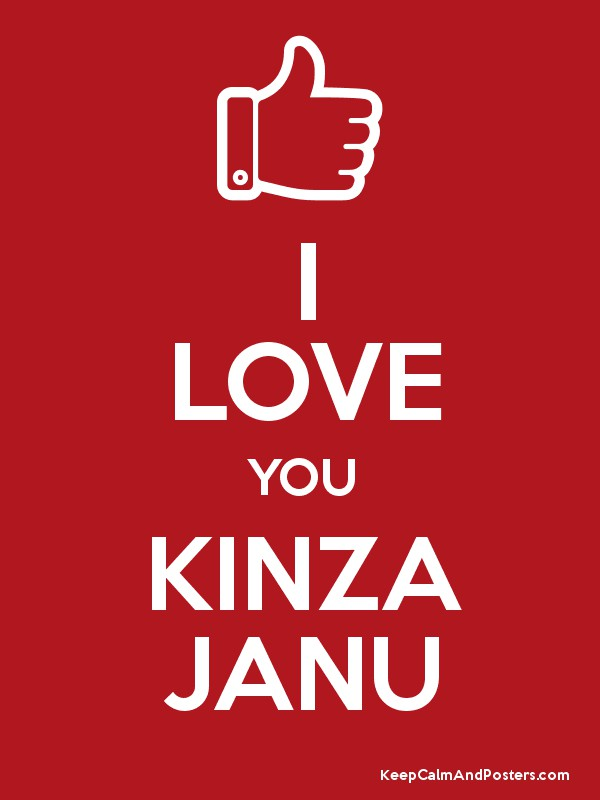 I Love You Janu Wallpaper : I LOVE YOU KINZA JANU - Keep calm and Posters Generator, Maker For Free - KeepcalmAndPosters.com