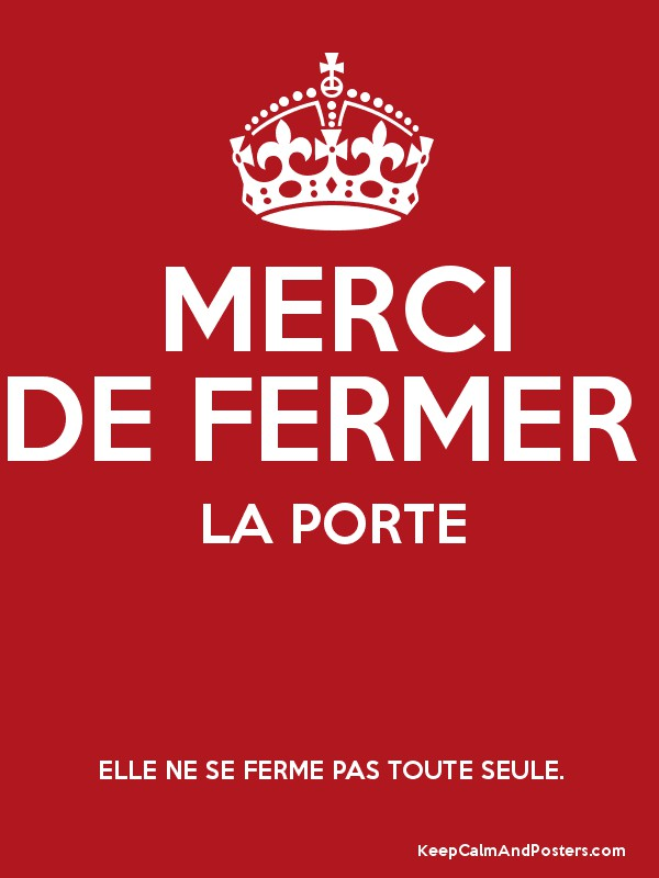 merci de fermer la porte elle ne se ferme pas toute seule keep calm and posters generator. Black Bedroom Furniture Sets. Home Design Ideas