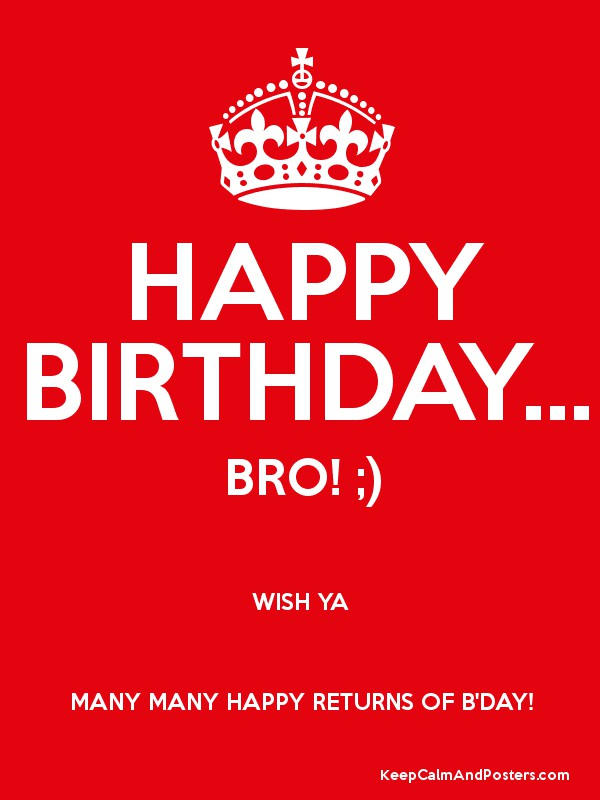 Happy Birthday Bro Wish Ya Many Many Happy Returns Wish You Many Many Happy Birthday