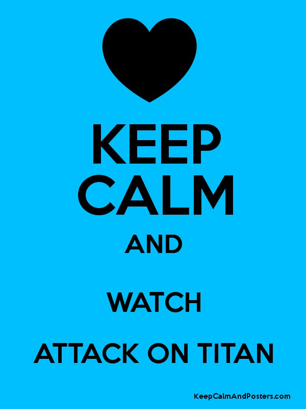KEEP CALM AND WATCH ATTACK ON TITAN Poster