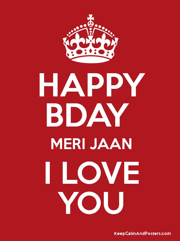 HAPPY BDAY MERI JAAN I LOVE YOU - Keep Calm and Posters