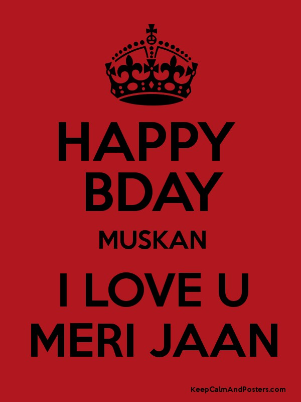 HAPPY BDAY MUSKAN I LOVE U MERI JAAN - Keep Calm and Posters