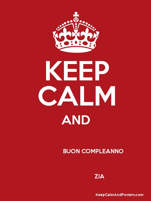 Keep Calm And Buon Compleanno Zia Keep Calm And Posters Generator