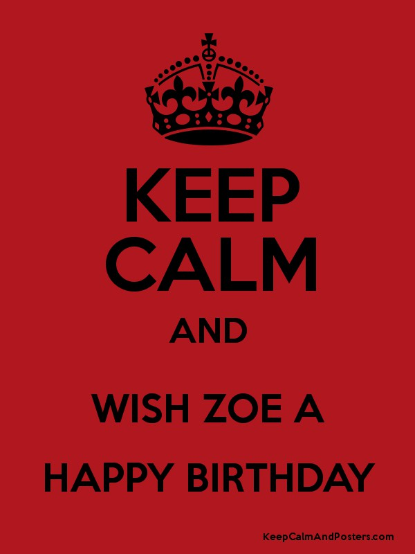Happy Birthday Zoe Quotes ~ Keep calm and wish zoe a happy birthday posters generator maker for free