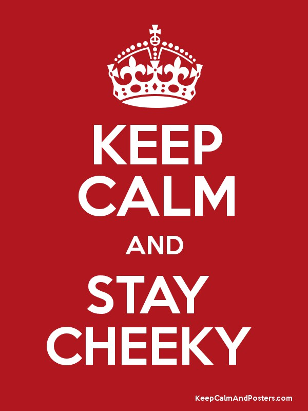 Stay Cheeky