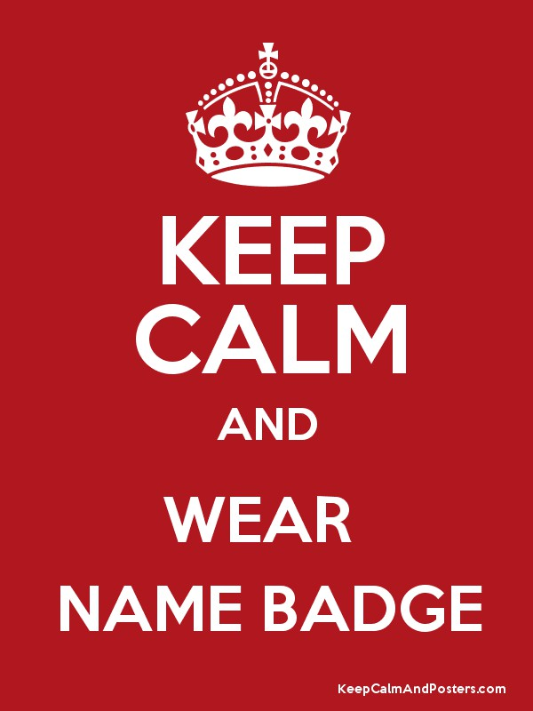 KEEP CALM AND WEAR NAME BADGE - Keep Calm and Posters Generator