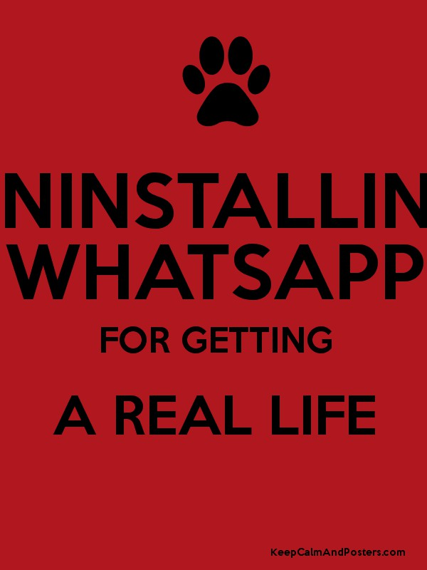 UNINSTALLING WHATSAPP FOR GETTING A REAL LIFE - Keep Calm and ...