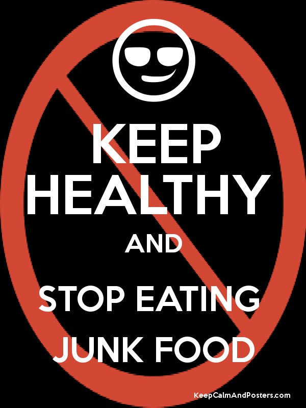 KEEP HEALTHY AND STOP EATING JUNK FOOD - Keep Calm and Posters