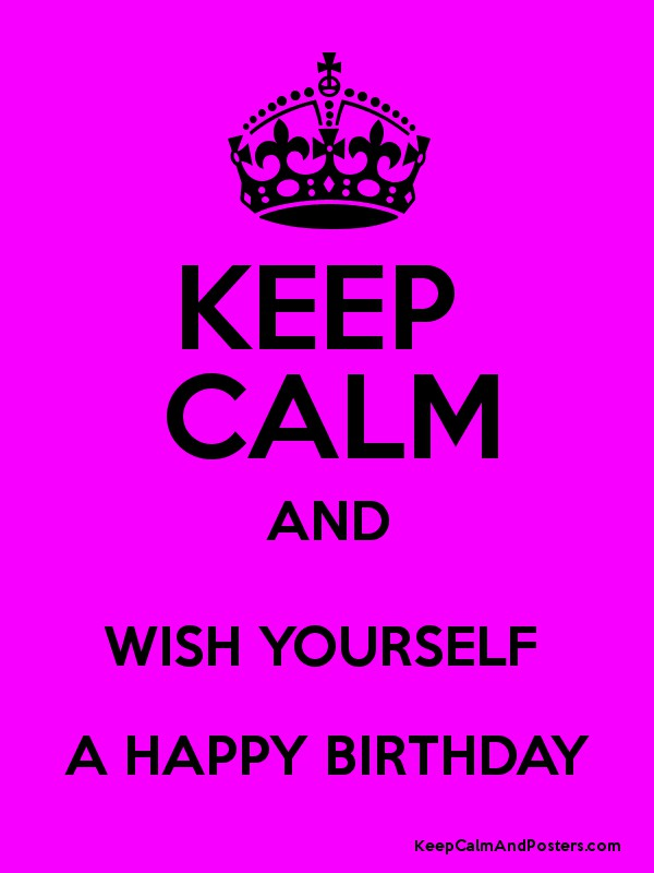 KEEP CALM AND WISH YOURSELF A HAPPY BIRTHDAY Poster