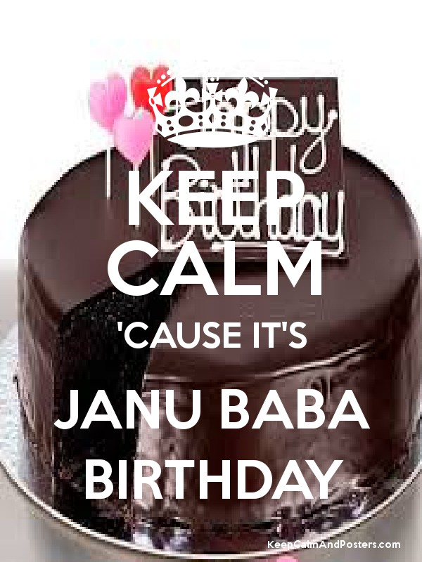 Keep Calm Cause It S Janu Baba Birthday Keep Calm And Posters
