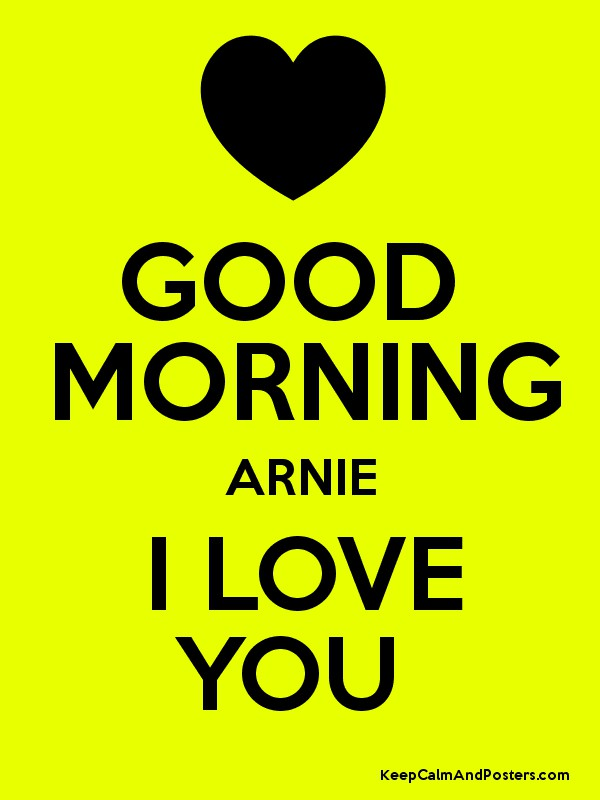 Good Morning Love Poster : Good morning arnie i love you keep calm and posters