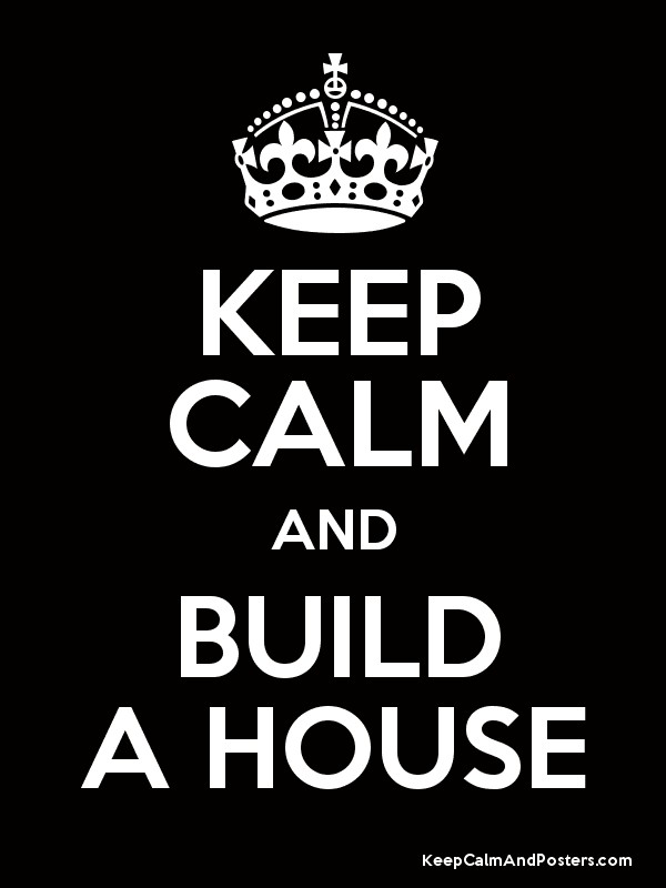 KEEP CALM AND BUILD A HOUSE Poster