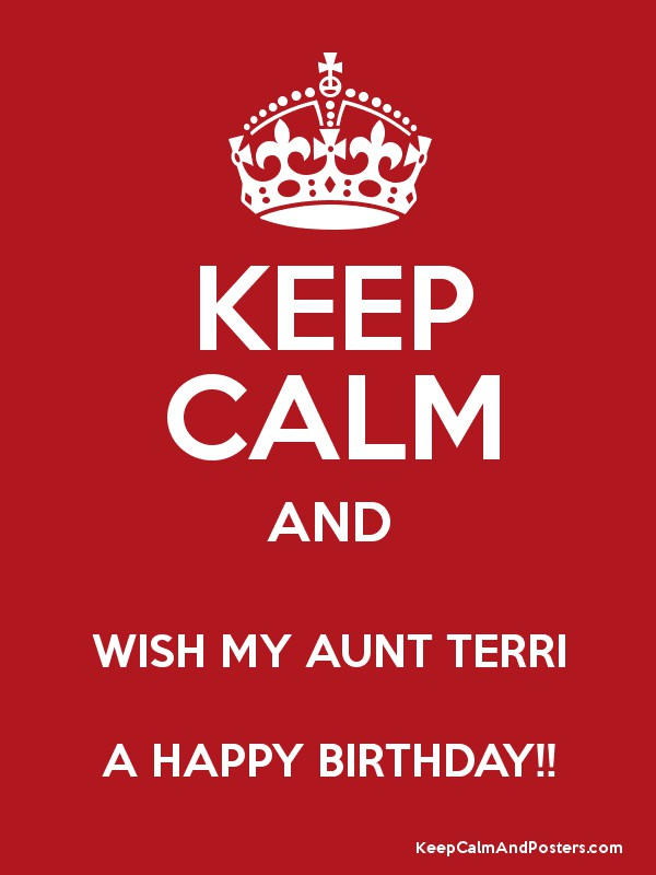 Keep Calm And Wish My Aunt Terri A Happy Birthday Keep Calm And Posters Generator Maker For Free Keepcalmandposters Com
