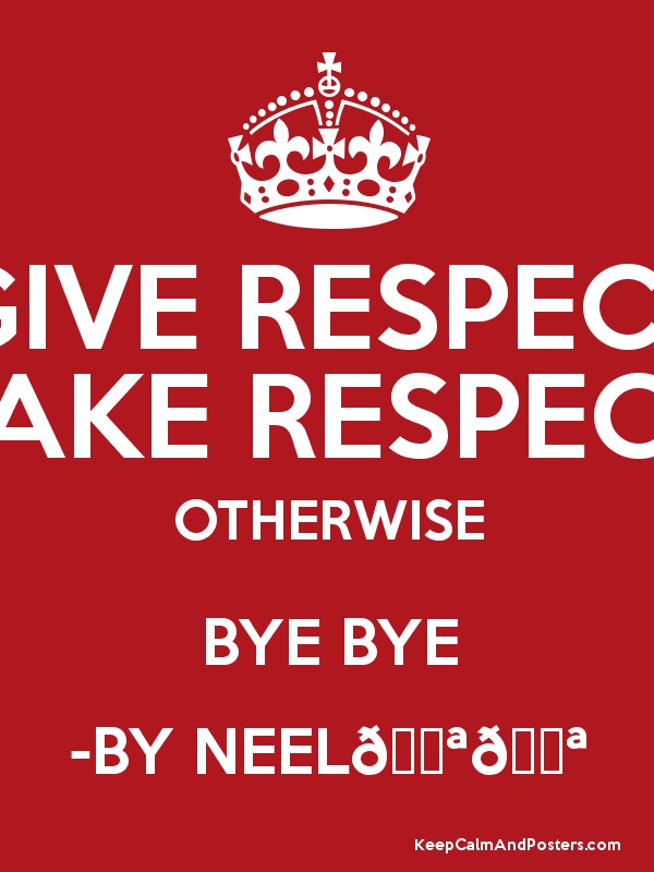 give respect take respect When we don't understand the other person's viewpoint, then there are chances of a quarrel arising between the two people when they don't understand how to respect.