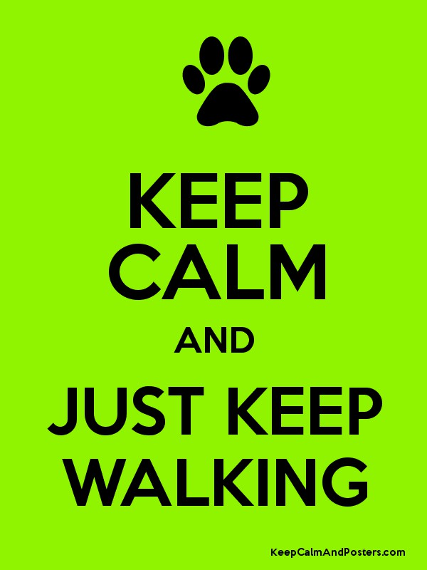 KEEP CALM AND JUST KEEP WALKING Poster