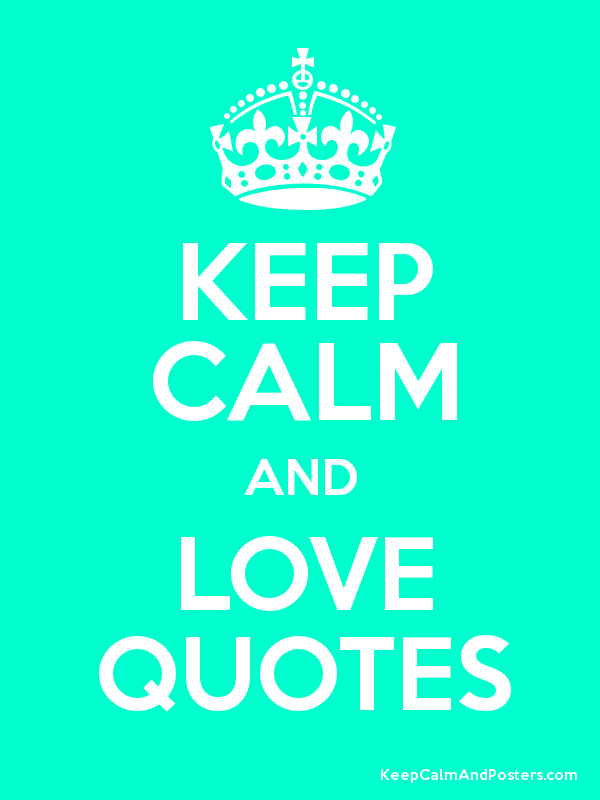 KEEP CALM AND LOVE QUOTES - Keep Calm and Posters Generator ...