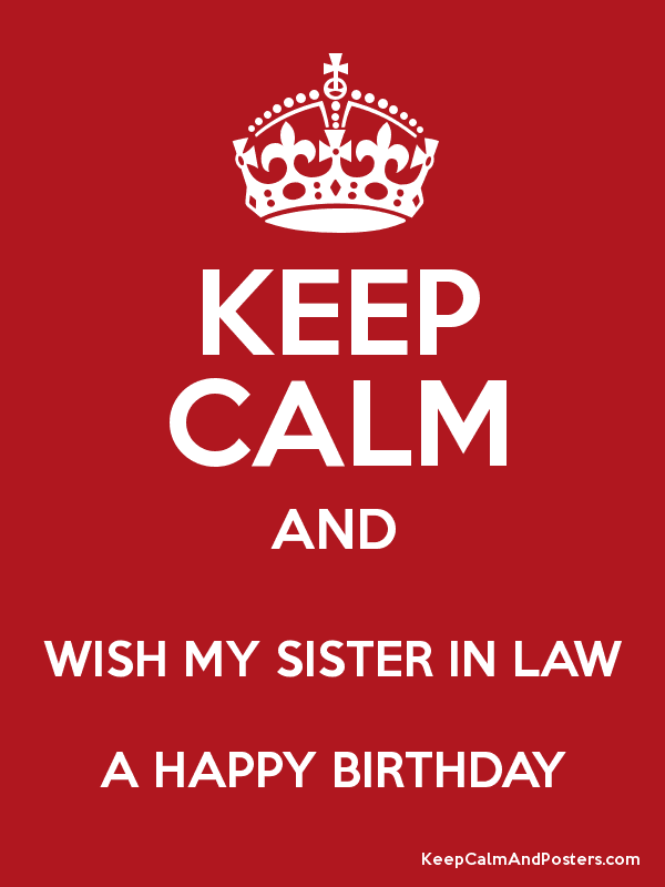 Keep Calm And Wish My Sister In Law A Happy Birthday Keep Calm And