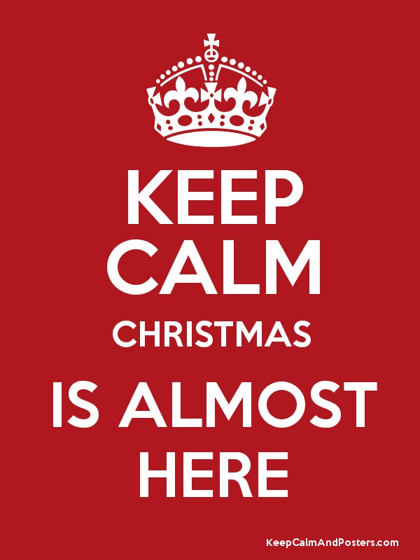 KEEP CALM CHRISTMAS IS ALMOST HERE - Keep Calm and Posters Generator ...