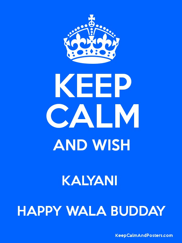 KEEP CALM AND WISH KALYANI HAPPY WALA BUDDAY - Keep Calm and Posters  Generator, Maker For Free - KeepCalmAndPosters.com