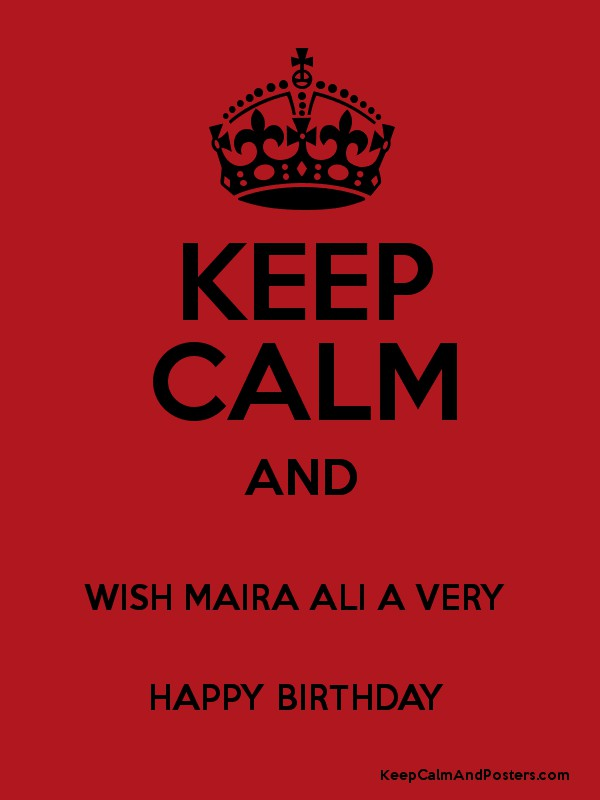 keep calm and wish maira ali a very happy birthday keep calm and