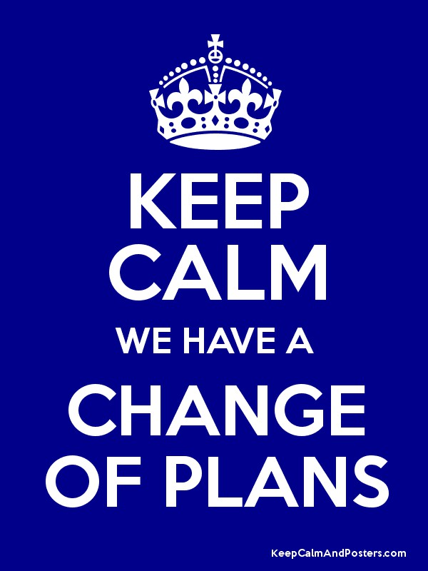 KEEP CALM WE HAVE A CHANGE OF PLANS Poster