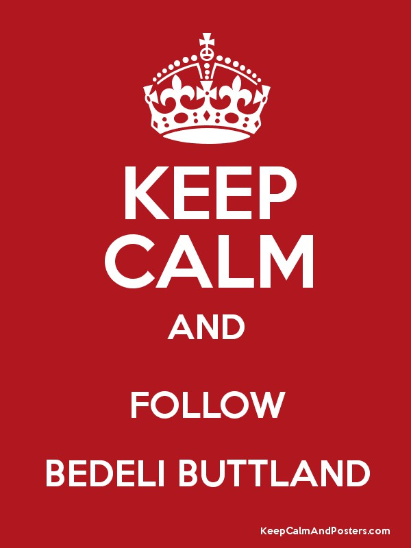 KEEP CALM AND FOLLOW BEDELI BUTTLAND Poster